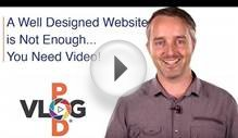 A Well Designed Website is Not EnoughYou Need Video